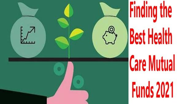 Finding the Best Health Care Mutual Funds 2021