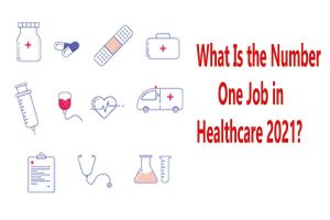 What Is the Number One Job in Healthcare 2021?