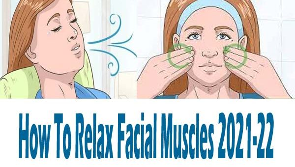 How To Relax Facial Muscles 2021-22